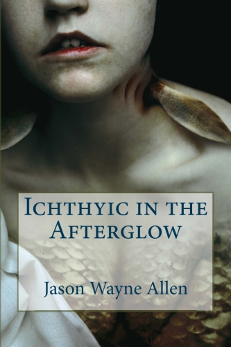 Ichthyic in the Afterglow by Jason Wayne Allen